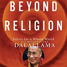 Beyond Religion: Ethics for a Whole World Audiobook by  His Holiness the Dalai Lama Narrated by Martin Sheen