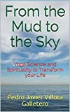 From the Mud to the Sky: Yoga Science and Spirituality to Transform your life