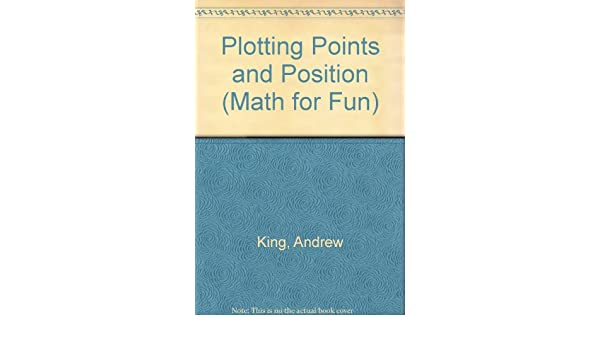 Plotting Points and Position (Math for Fun): Amazon.es: King ...