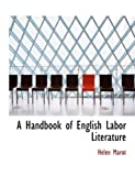 A Handbook of English Labor Literature, Helen Marot, 0554905132