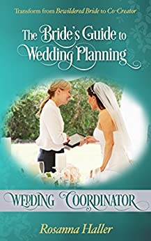 Wedding Coordinator: Transform From Bewildered Bride to Co-Creator (The Bride's Guide to Wedding Planning Book 13)