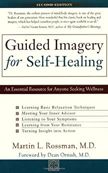 Guided Imagery for Self-Healing: An Essential Resource for Anyone Seeking Wellness by [Rossman, Martin L.]