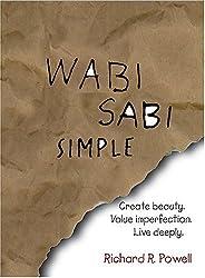 Wabi Sabi Simple: Create beauty.  Value imperfection. Live deeply.