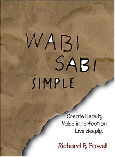 Wabi Sabi Simple: Create beauty.  Value imperfection. Live deeply.