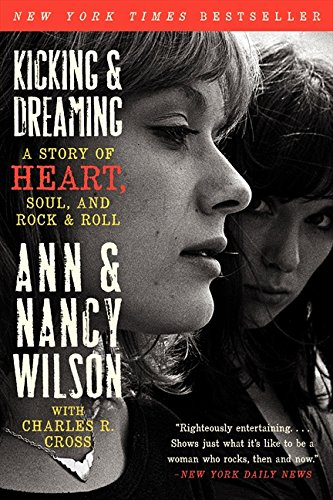 Kicking & Dreaming: A Story of Heart, Soul, and Rock and Roll [Ann Wilson - Nancy Wilson - Charles R. Cross] (Tapa Blanda)