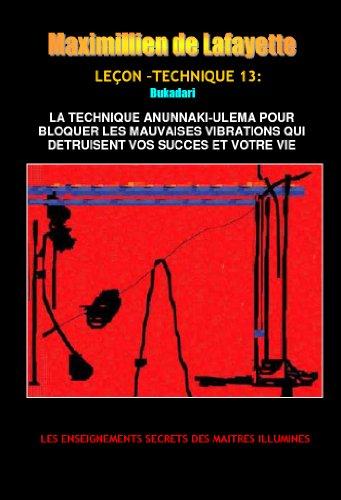 Leçon-Technique 13:  Bukadari , la technique Anunnaki-Ulema pour  bloquer les mauvaises vibrations qui détruisent vos succès et votre vie (French Edition)