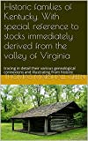 Historic families of Kentucky. With special reference to stocks immediately derived from the valley of Virginia: tracing in detail their various genealogical connexions and illustrating from historic