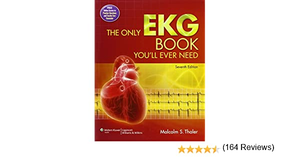 The Only EKG Book You'll Ever Need: Malcolm S. Thaler MD ...