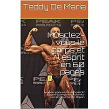 Musclez-vous le corps et l'esprit en 60 pages: Apprenez grâce à notre méthode CF7 à gagner du temps et transformez-vous physiquement en 60 jours (French Edition)