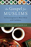 The Gospel for Muslims: An Encouragement to Share Christ with Confidence
