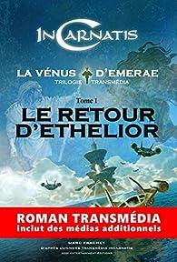 InCarnatis, la Vénus d'Emerae, tome 1 : le Retour d'Ethelior par Marc Frachet