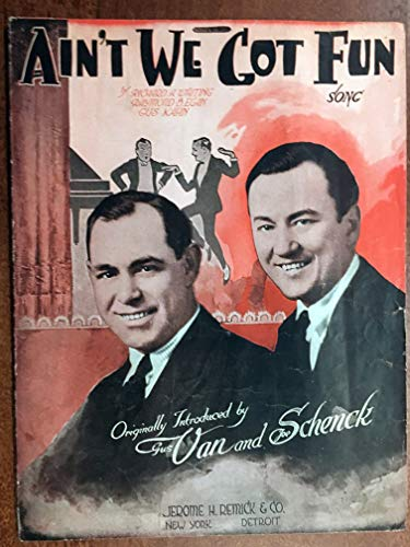 AIN'T WE GOT FUN (1921 Richard Whiting SHEET MUSIC) pristine condition as introduced by Gus Van and Joe Schenck, INCLUDED FREE is a CD transcription of 2 versions of this music from the original 78RPM records, #1 vocal by VAN AND SCHENCK, #2 Benson Orchestra of Chicago