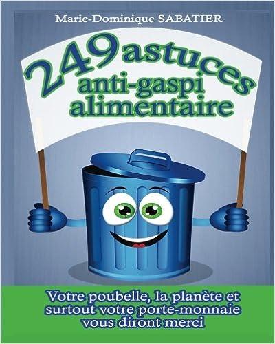 249 astuces anti-gaspi alimentaire (Version photos noir et blanc): Votre poubelle, la planete, et surtout votre porte-monnaie vous diront merci