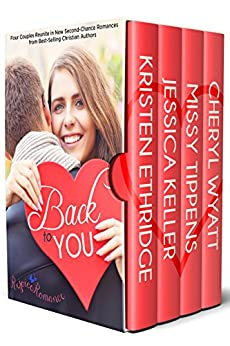 Back to You : Four New Christian Romance Stories About a Second Chance at True Love (Rejoice Romance) by [Ethridge, Kristen, Keller, Jessica, Tippens, Missy, Wyatt, Cheryl]