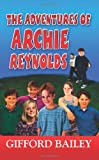 The Adventures of Archie Reynolds, Gifford Bailey, 1410737411