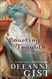 Courting Trouble by Deeanne Gist front cover