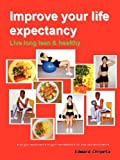 Improve Your Life Expectancy - Live Long Lean and Healthy, Edward Chipeta, 0615184235