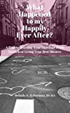 What Happened to my Happily Ever After: A Path to Starting Your Marriage From Scratch or Living Your Best Divorce