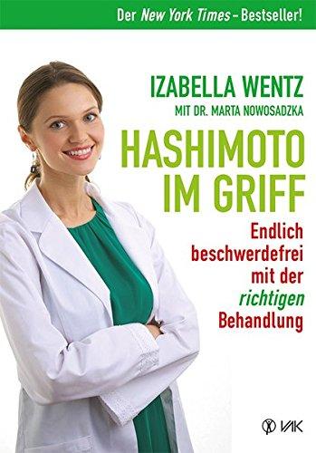 Hashimoto Im Griff  Endlich Beschwerdefrei Mit Der Richtigen Behandlung. Warum Hashimoto Symptome Mehr Sind Als Ein Hormonmangel Und Jede Unterfunktion Individuell Verschieden Ist.