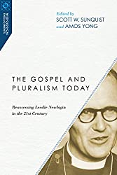 The Gospel and Pluralism Today: Reassessing Lesslie Newbigin in the 21st Century (Missiological Engagements)
