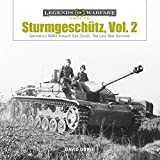 Sturmgeschütz: Germany's WWII Assault Gun (StuG), Vol.2: The Late War Versions (Legends of Warfare: Ground)