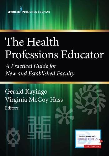 The Health Professions Educator: A Practical Guide for New and Established Faculty by Springer Publishing Company