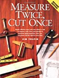 Measure Twice, Cut Once, Jim Tolpin, 1558704280