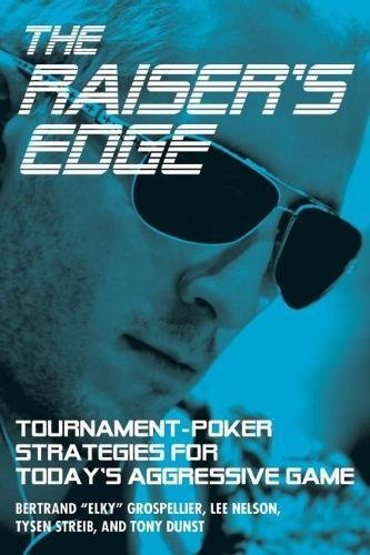 The Raiser's Edge: Tournament-Poker Strategies for Today's Aggressive Game pdf