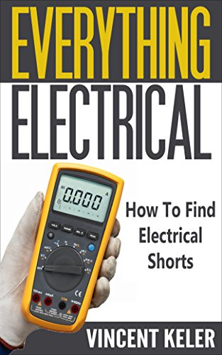 Everything Electrical How To Find Electrical Shorts by [Keler, Vincent]