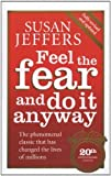 Feel The Fear And Do It Anyway: How to Turn Your Fear and Indecision into Confidence and Action by Jeffers, Susan (2007) Paperback