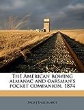 The American Rowing Almanac and Oarsman's Pocket Companion 1874, Fred J. Engelhardt and Fred. J. Engelhardt, 1149281944