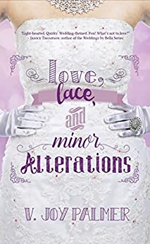 Love, Lace, and Minor Alterations by [Palmer, V. Joy]