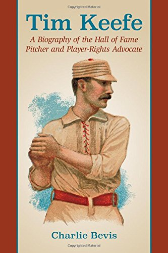 (Tim Keefe: A Biography of the Hall of Fame Pitcher and Player-Rights Advocate)