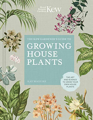 (The Kew Gardener's Guide to Growing House Plants: The art and science to grow your own house plants (Kew Experts))