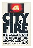 Front cover for the book City of Fire: Los Alamos and the Birth of the Atomic Age, 1943-1945 by James W. Kunetka