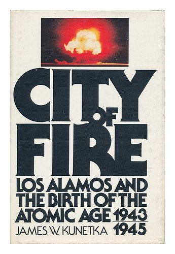 City of Fire: Los Alamos and the Birth of the Atomic Age, 1943-1945