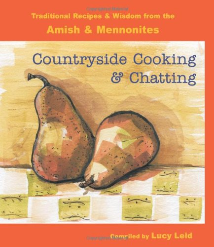 Download Countryside Cooking and Chatting: Traditional Recipes and Wisdom from the Amish & Mennonites ebook
