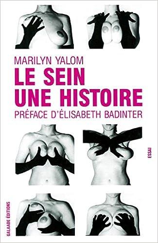Gratuit pour télécharger des ebooks pour kindle Le sein, une histoire en français PDF by Marilyn Yalom