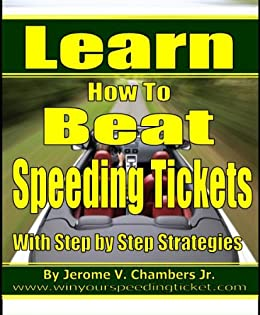 learn how to beat speeding tickets with step by step strategies jerome chambers ebook. Black Bedroom Furniture Sets. Home Design Ideas