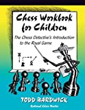 Chess Workbook For Children: The Chess Detective's Introduction To The Royal Game-Todd Bardwick