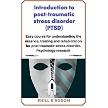 Introduction to post-traumatic stress disorder (PTSD): Easy course for understanding the essence, treating and rehabilitation for post traumatic stress ... research (Psychological disorders)