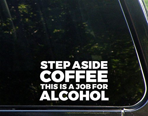 Step Aside Coffee This Is A Job For Alcohol - 8-3/4