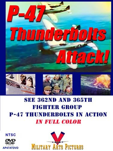 (P-47 Thunderbolts Attack! DVD: See 362nd and 365th Fighter Group Thunderbolts In Action In Full Color)