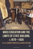 Mass Education and the Limits of State Building, C. 1870-1930, , 0230273505