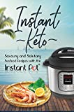 Instant Keto: Savoury & Salutary Seafood Recipes with the Instant Pot (Instant Pot Ketogenic Recipes Book 3)
