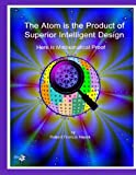 The Atom is the Product of Superior Intelligent Design: Here's Mathematical Proof