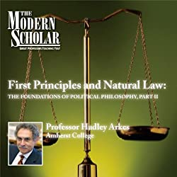 The Modern Scholar: First Principles & Natural Law: The Foundations of Political Philosophy, Part II