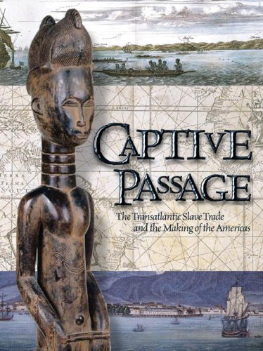 Captive Passage: The Transatlantic Slave Trade and the Making of the Americas