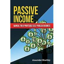 PASSIVE INCOME: Manual for a profitable self-publish business