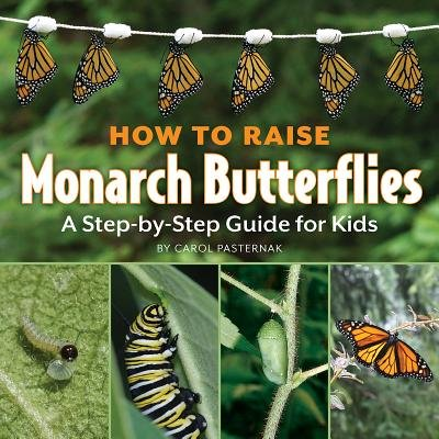 How to Raise Monarch Butterflies( A Step-By-Step Guide for Kids)[HT RAISE MONARCH BUTTERFLIES][Paperback]